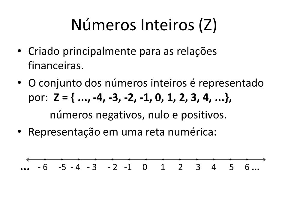 Números Inteiros (Z) • Criado principalmente para as relações financeiras.