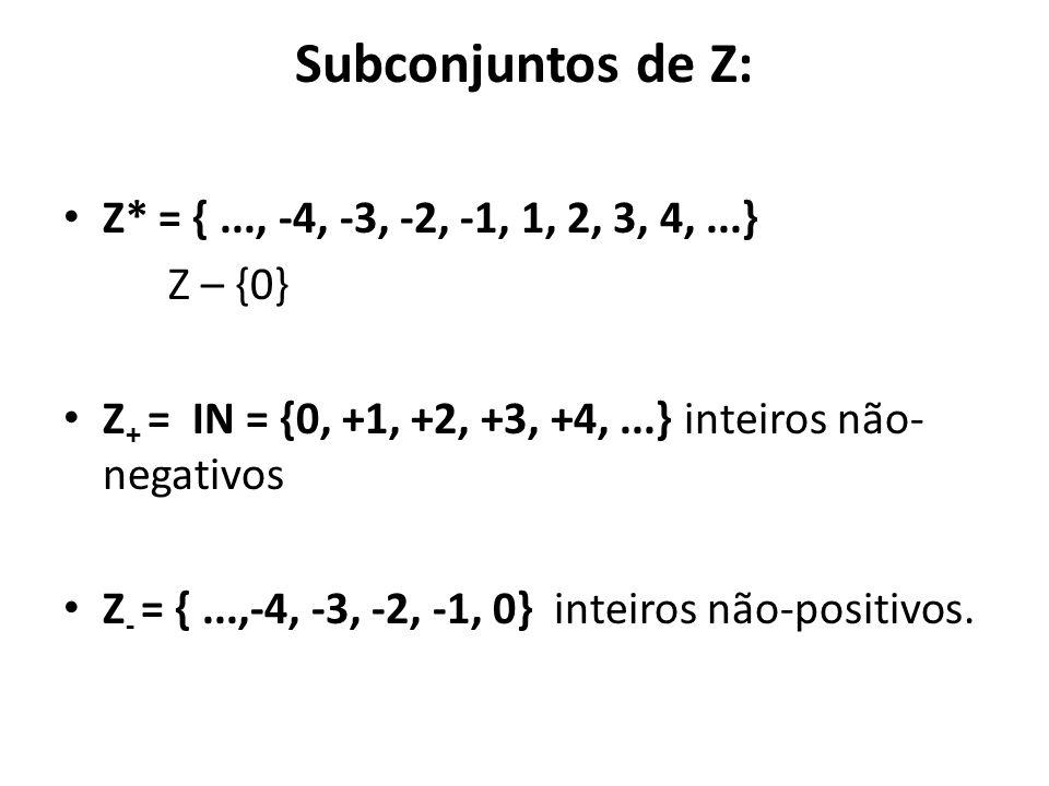 Subconjuntos de Z: • Z* = {..., -4, -3, -2, -1, 1, 2, 3, 4,...} Z – {0} • Z + = IN = {0, +1, +2, +3, +4,...} inteiros não- negativos • Z - = {...,-4, -3, -2, -1, 0} inteiros não-positivos.
