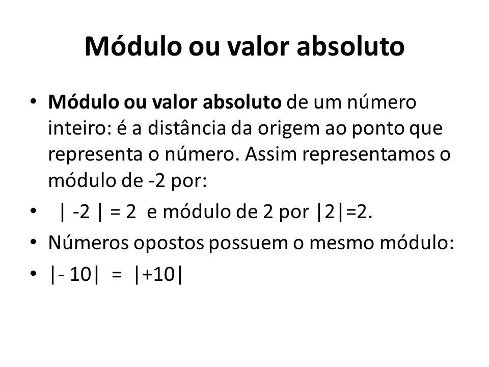 Módulo ou valor absoluto • Módulo ou valor absoluto de um número inteiro: é a distância da origem ao ponto que representa o número.