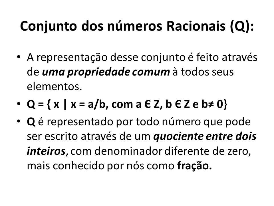 Conjunto dos números Racionais (Q): • A representação desse conjunto é feito através de uma propriedade comum à todos seus elementos.