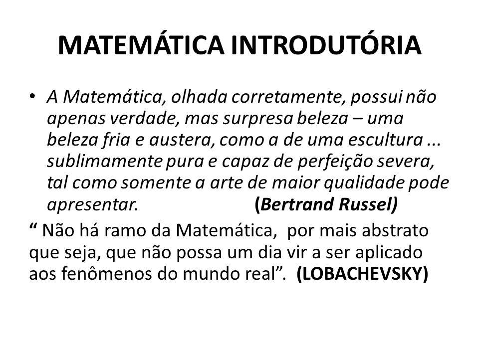 MATEMÁTICA INTRODUTÓRIA • A Matemática, olhada corretamente, possui não apenas verdade, mas surpresa beleza – uma beleza fria e austera, como a de uma escultura...