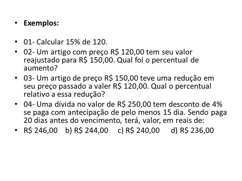 • Exemplos: • 01- Calcular 15% de 120.
