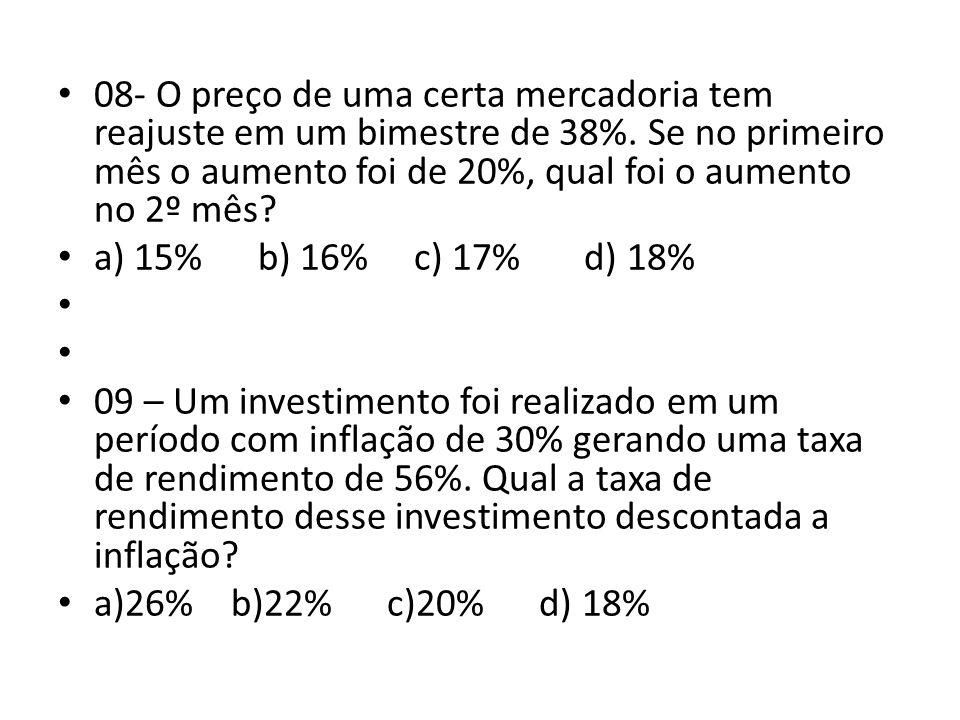 • 08- O preço de uma certa mercadoria tem reajuste em um bimestre de 38%.