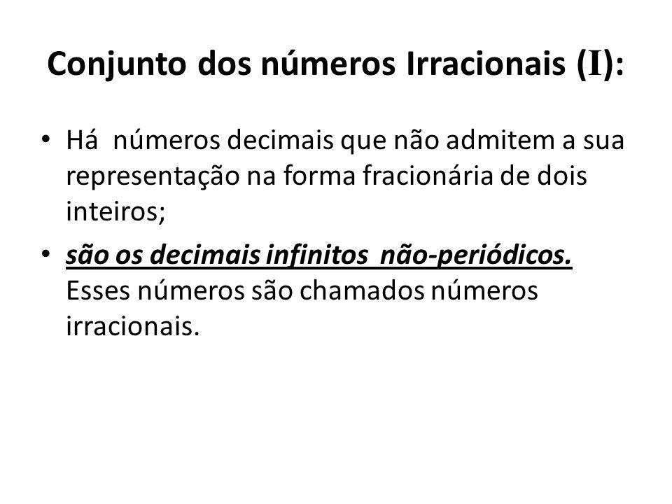 Conjunto dos números Irracionais ( I ): • Há números decimais que não admitem a sua representação na forma fracionária de dois inteiros; • são os decimais infinitos não-periódicos.