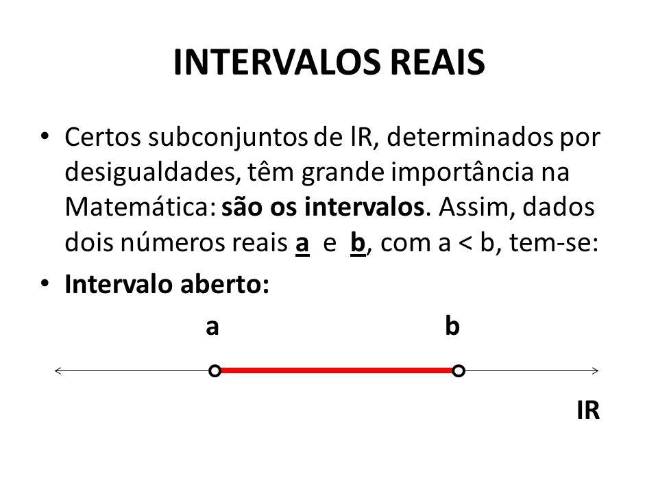 INTERVALOS REAIS • Certos subconjuntos de lR, determinados por desigualdades, têm grande importância na Matemática: são os intervalos.