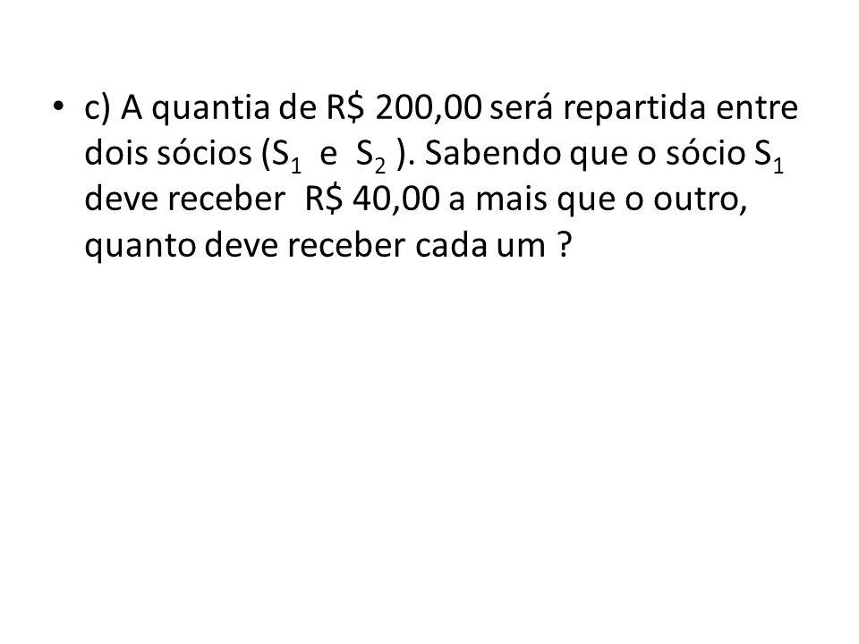 • c) A quantia de R$ 200,00 será repartida entre dois sócios (S 1 e S 2 ).