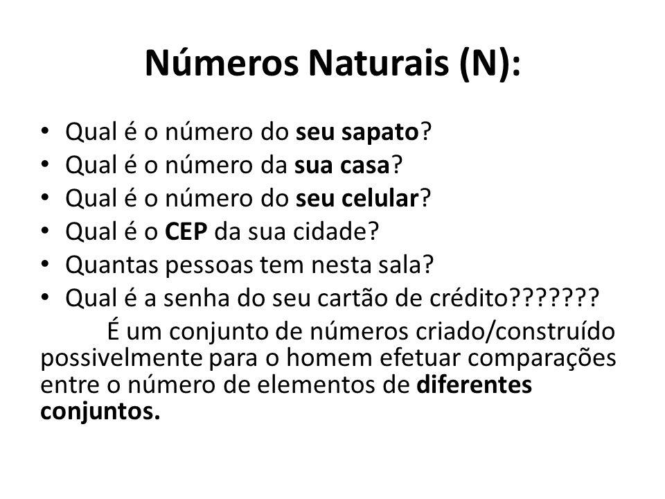 Números Naturais (N): • Qual é o número do seu sapato.