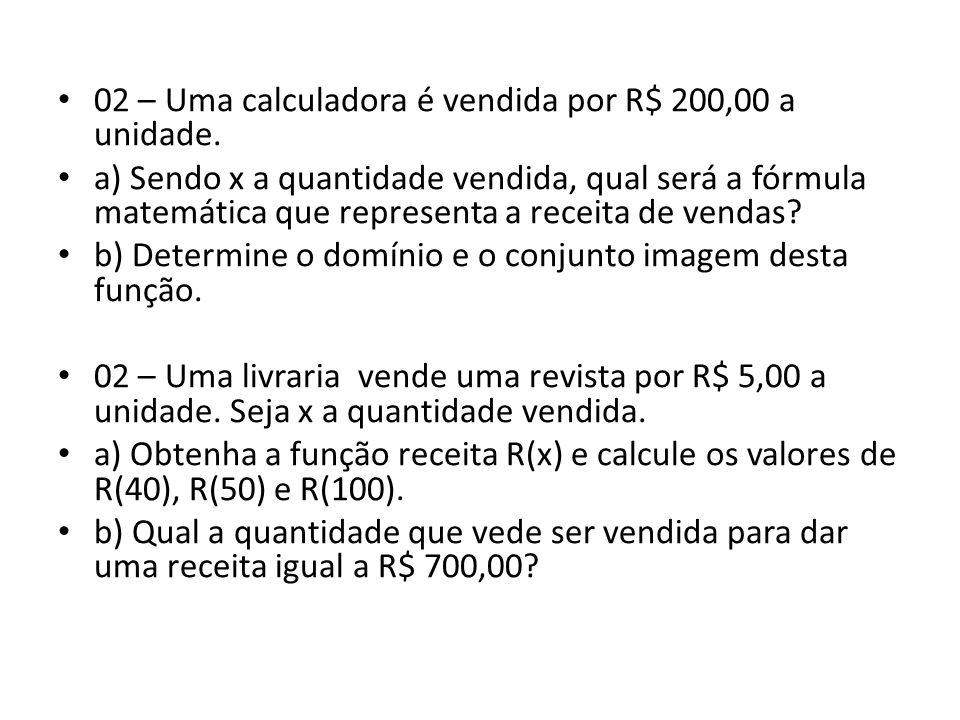 • 02 – Uma calculadora é vendida por R$ 200,00 a unidade.