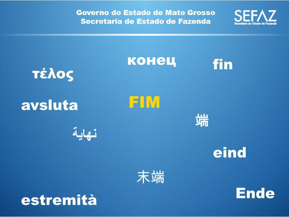 Governo do Estado de Mato Grosso Secretaria de Estado de Fazenda FIM 端 نهاية 末端 fin τέλος Ende estremità eind конец avsluta