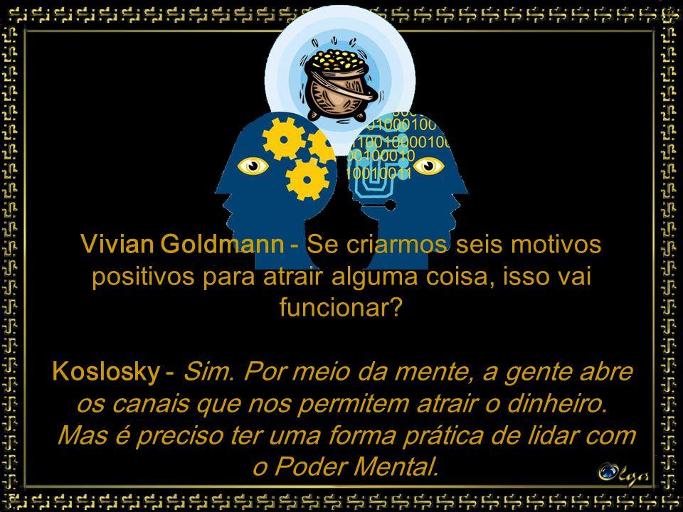Vivian Goldmann - Se criarmos seis motivos positivos para atrair alguma coisa, isso vai funcionar.
