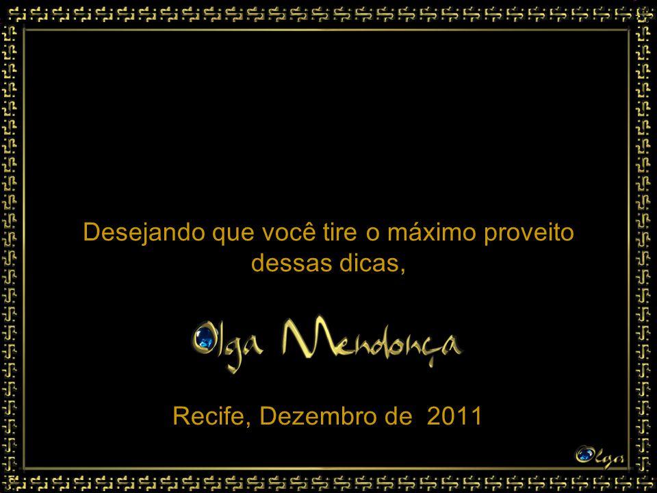 Desejando que você tire o máximo proveito dessas dicas, Recife, Dezembro de 2011