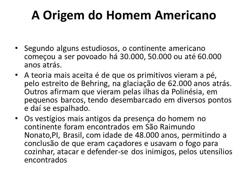 A Origem do Homem Americano • Segundo alguns estudiosos, o continente americano começou a ser povoado há 30.000, 50.000 ou até 60.000 anos atrás. • A