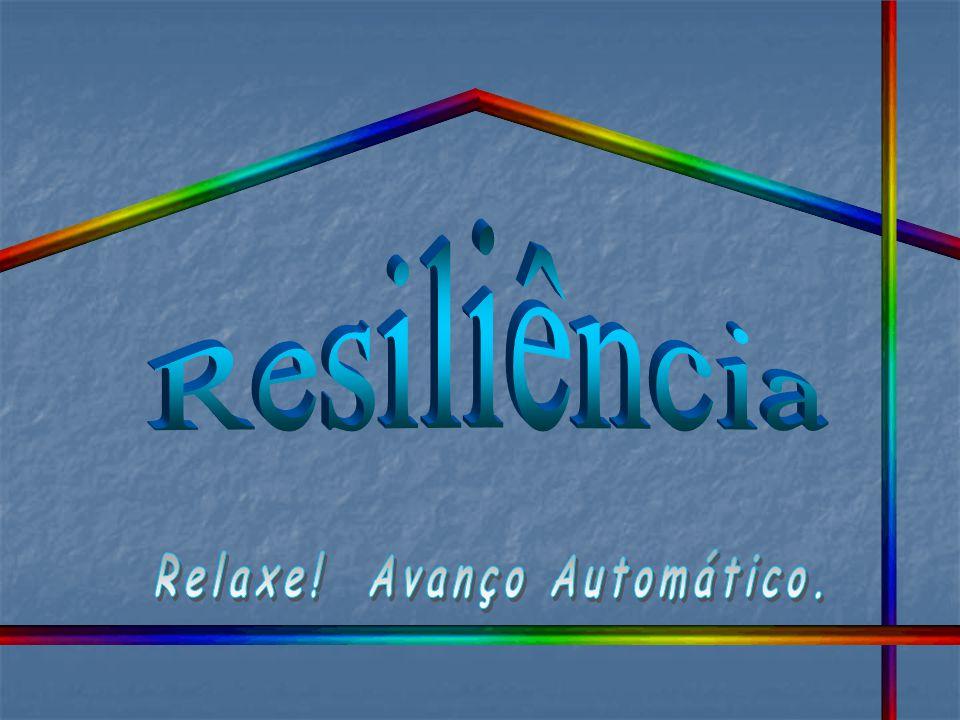 O indivíduo que possui resiliência desenvolve a capacidade de recuperar-se e moldar-se novamente a cada obstáculo, a cada desafio.