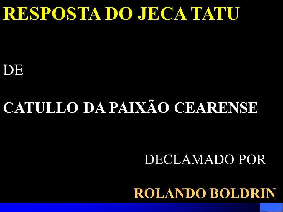 RESPOSTA DO JECA TATU DE CATULLO DA PAIXÃO CEARENSE DECLAMADO POR ROLANDO BOLDRIN