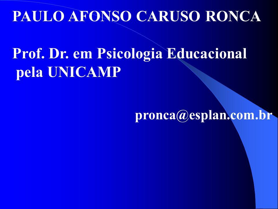PAULO AFONSO CARUSO RONCA Prof. Dr. em Psicologia Educacional pela UNICAMP pronca@esplan.com.br