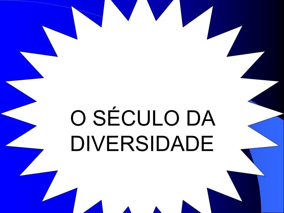 O SÉCULO DA DIVERSIDADE