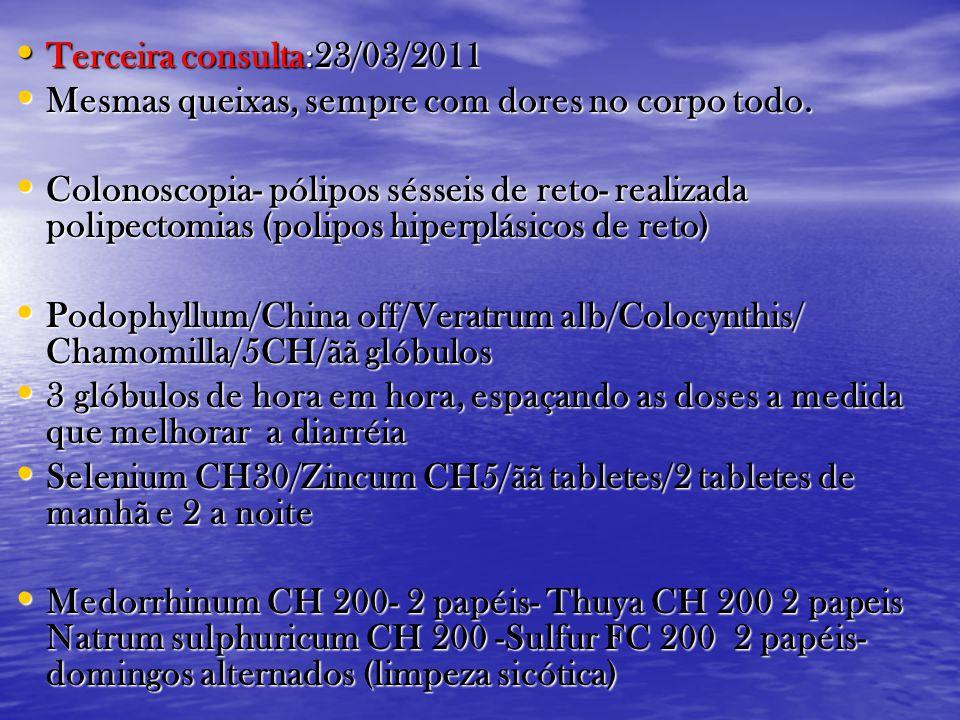 • Terceira consulta:23/03/2011 • Mesmas queixas, sempre com dores no corpo todo. • Colonoscopia- pólipos sésseis de reto- realizada polipectomias (pol