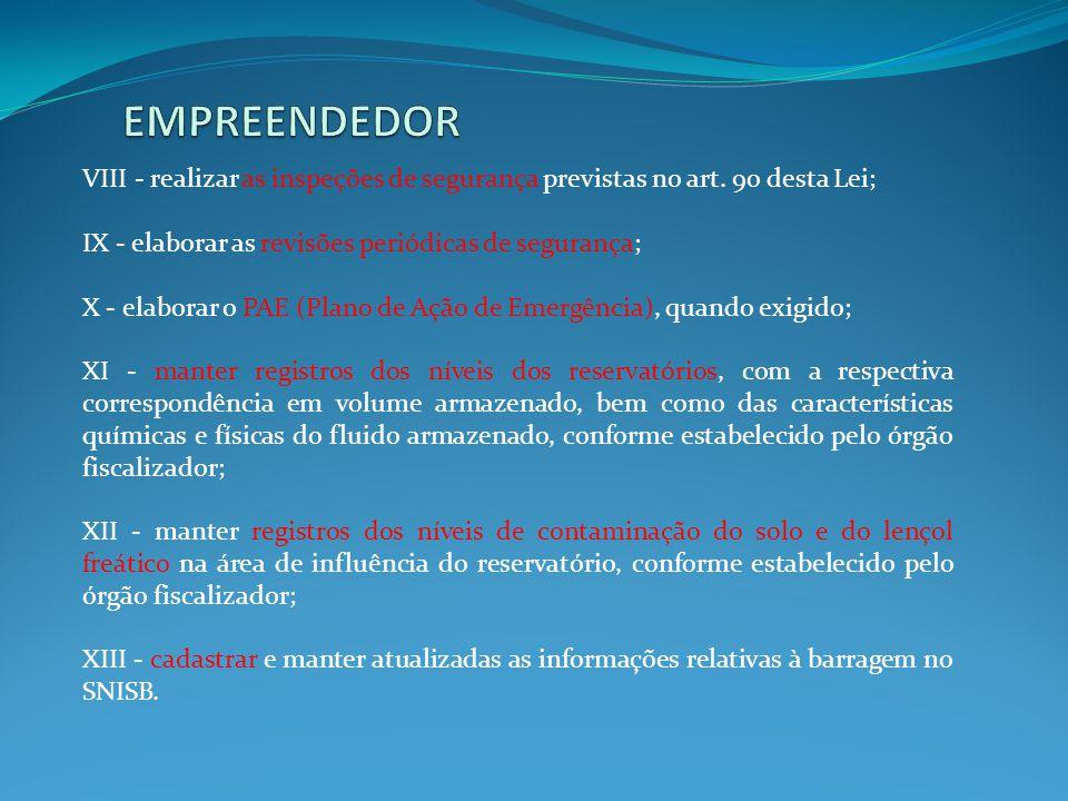 VIII - realizar as inspeções de segurança previstas no art. 9o desta Lei; IX - elaborar as revisões periódicas de segurança; X - elaborar o PAE (Plano