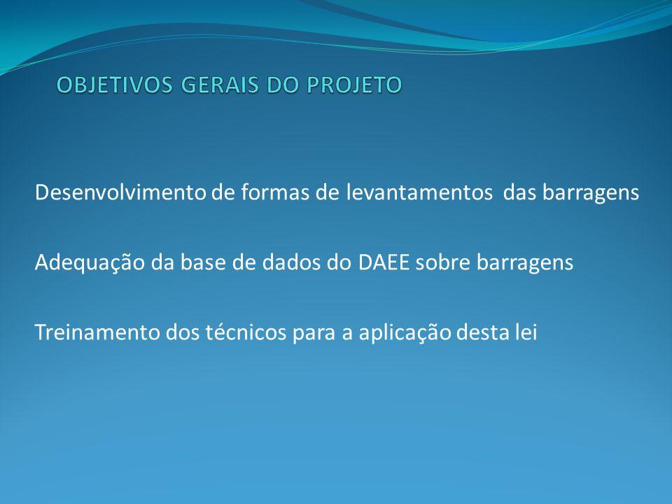 Desenvolvimento de formas de levantamentos das barragens Adequação da base de dados do DAEE sobre barragens Treinamento dos técnicos para a aplicação