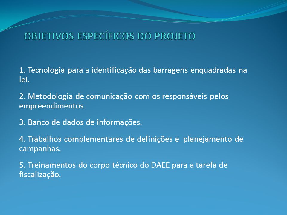 1. Tecnologia para a identificação das barragens enquadradas na lei. 2. Metodologia de comunicação com os responsáveis pelos empreendimentos. 3. Banco