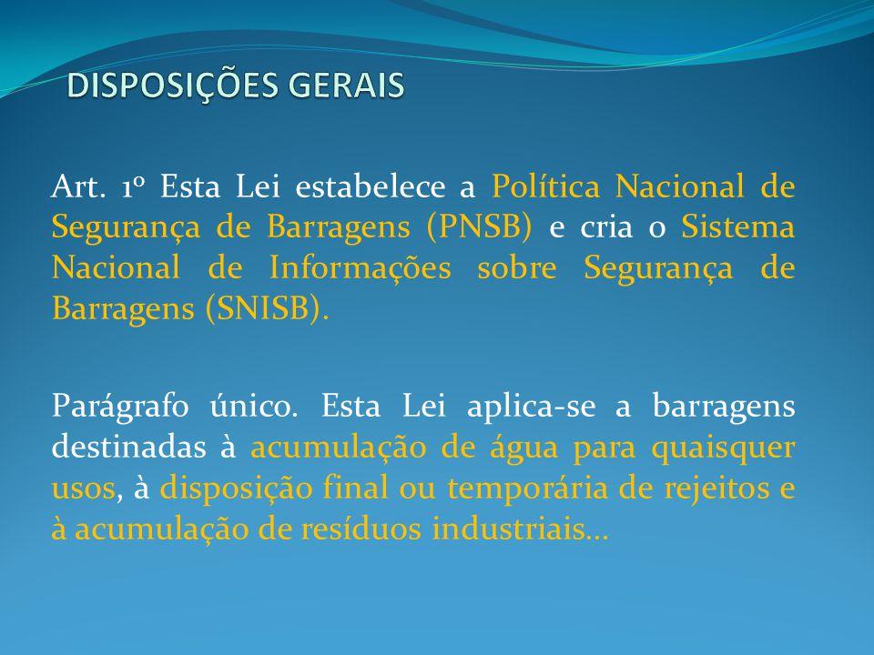 Art. 1 o Esta Lei estabelece a Política Nacional de Segurança de Barragens (PNSB) e cria o Sistema Nacional de Informações sobre Segurança de Barragen