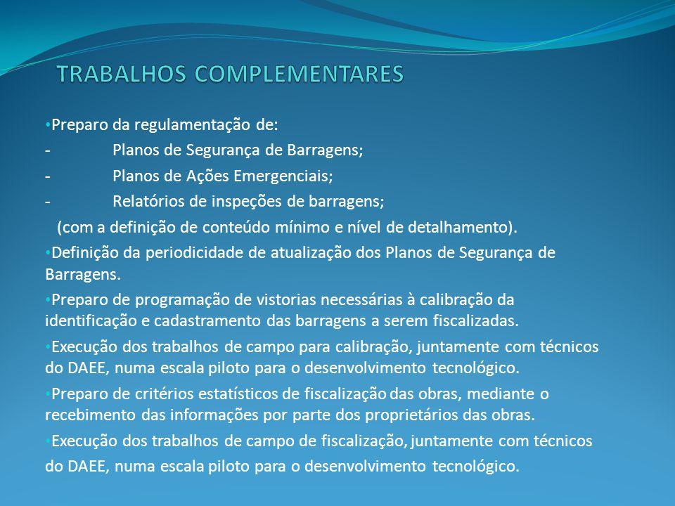 • Preparo da regulamentação de: - Planos de Segurança de Barragens; -Planos de Ações Emergenciais; - Relatórios de inspeções de barragens; (com a defi