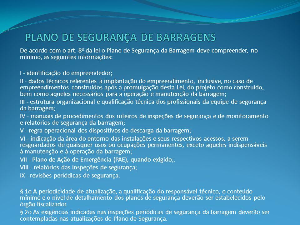 De acordo com o art. 8 o da lei o Plano de Segurança da Barragem deve compreender, no mínimo, as seguintes informações: I - identificação do empreende