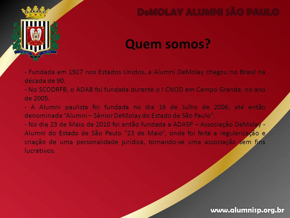 Quem somos? - Fundada em 1927 nos Estados Unidos, a Alumni DeMolay chegou no Brasil na década de 90. - No SCODRFB, o ADAB foi fundada durante o I CNOD