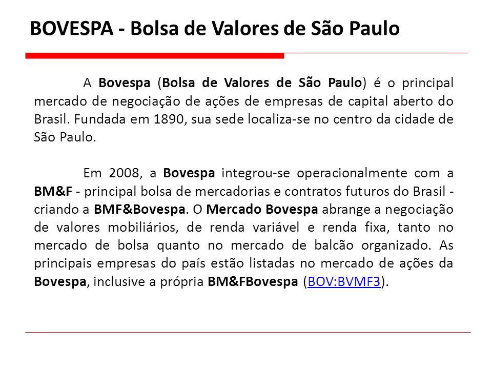 BOVESPA - Bolsa de Valores de São Paulo A Bovespa (Bolsa de Valores de São Paulo) é o principal mercado de negociação de ações de empresas de capital
