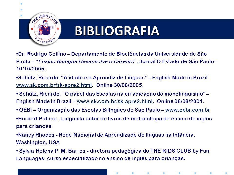 """BIBLIOGRAFIA •Dr. Rodrigo Collino – Departamento de Biociências da Universidade de São Paulo – """"Ensino Bilíngüe Desenvolve o Cérebro"""". Jornal O Estado"""