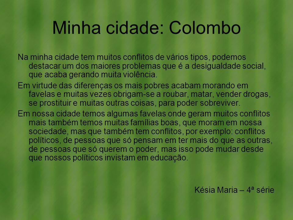 Minha cidade: Colombo Na minha cidade tem muitos conflitos de vários tipos, podemos destacar um dos maiores problemas que é a desigualdade social, que