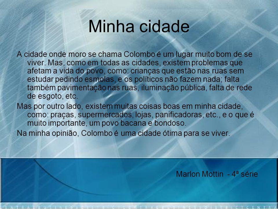 Minha cidade A cidade onde moro se chama Colombo é um lugar muito bom de se viver. Mas, como em todas as cidades, existem problemas que afetam a vida