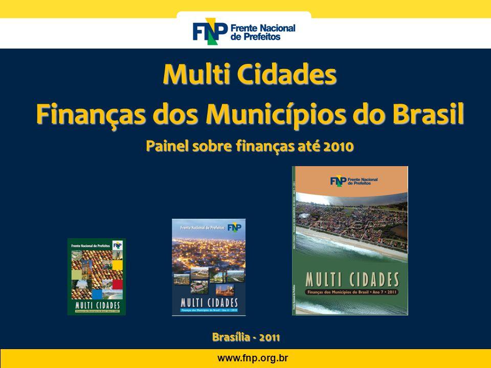 www.fnp.org.br Multi Cidades Finanças dos Municípios do Brasil Painel sobre finanças até 2010 Brasília - 2011