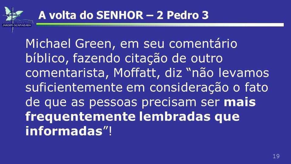 """19 A volta do SENHOR – 2 Pedro 3 Michael Green, em seu comentário bíblico, fazendo citação de outro comentarista, Moffatt, diz """"não levamos suficiente"""