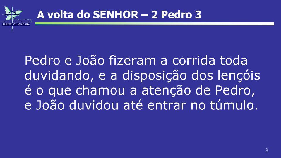 34 A volta do SENHOR – 2 Pedro 3 Não é isso.