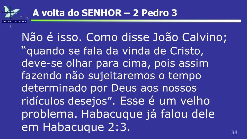 """34 A volta do SENHOR – 2 Pedro 3 Não é isso. Como disse João Calvino; """" quando se fala da vinda de Cristo, deve-se olhar para cima, pois assim fazendo"""