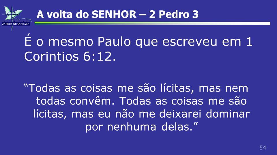 """54 A volta do SENHOR – 2 Pedro 3 É o mesmo Paulo que escreveu em 1 Corintios 6:12. """"Todas as coisas me são lícitas, mas nem todas convêm. Todas as coi"""