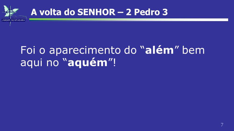 """7 A volta do SENHOR – 2 Pedro 3 Foi o aparecimento do """"além"""" bem aqui no """"aquém""""!"""