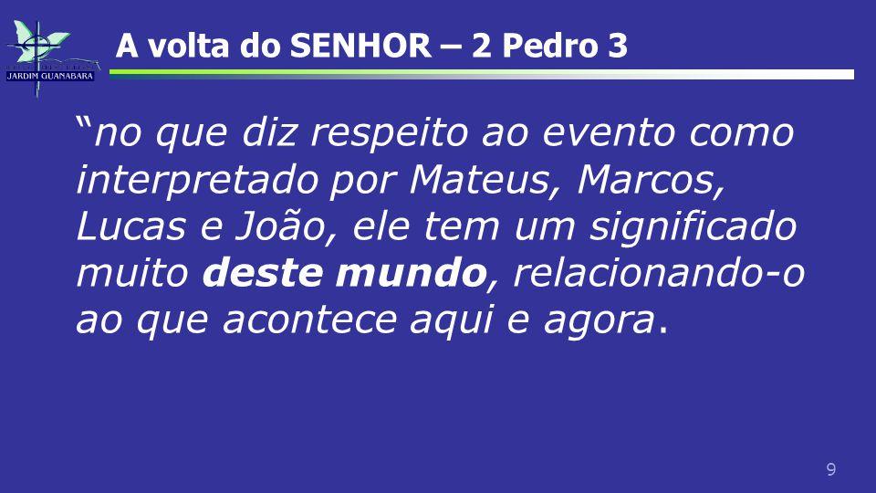 """9 A volta do SENHOR – 2 Pedro 3 """"no que diz respeito ao evento como interpretado por Mateus, Marcos, Lucas e João, ele tem um significado muito deste"""