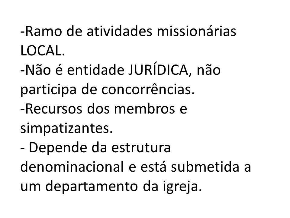 -Ramo de atividades missionárias LOCAL.-Não é entidade JURÍDICA, não participa de concorrências.