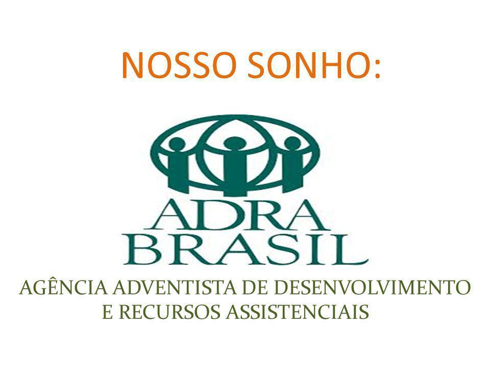 AGÊNCIA ADVENTISTA DE DESENVOLVIMENTO E RECURSOS ASSISTENCIAIS NOSSO SONHO: