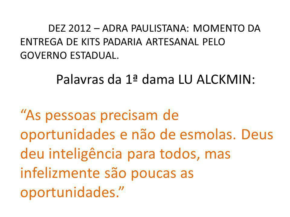 DEZ 2012 – ADRA PAULISTANA: MOMENTO DA ENTREGA DE KITS PADARIA ARTESANAL PELO GOVERNO ESTADUAL.