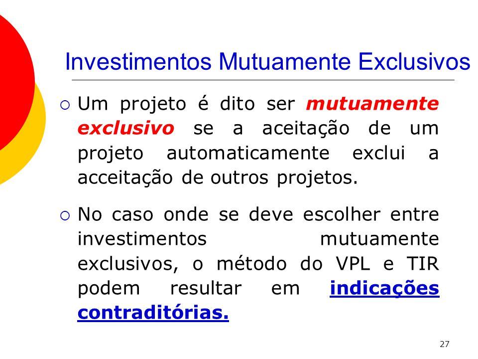 27  Um projeto é dito ser mutuamente exclusivo se a aceitação de um projeto automaticamente exclui a acceitação de outros projetos.