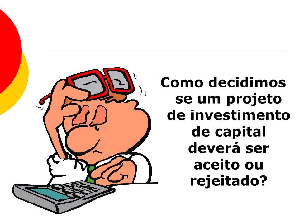 Como decidimos se um projeto de investimento de capital deverá ser aceito ou rejeitado?