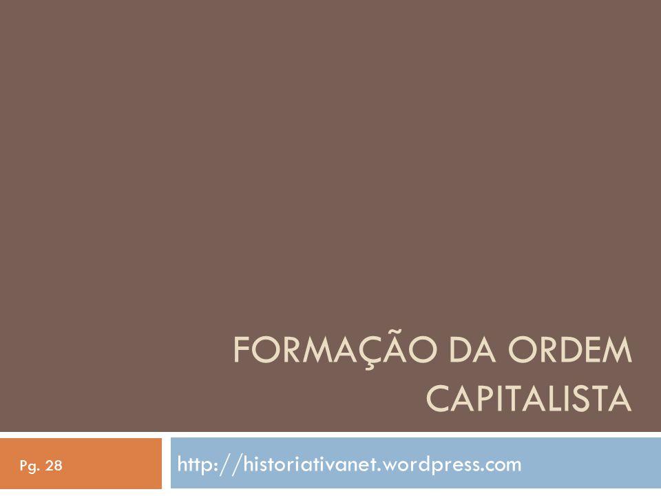 FORMAÇÃO DA ORDEM CAPITALISTA http://historiativanet.wordpress.com Pg. 28