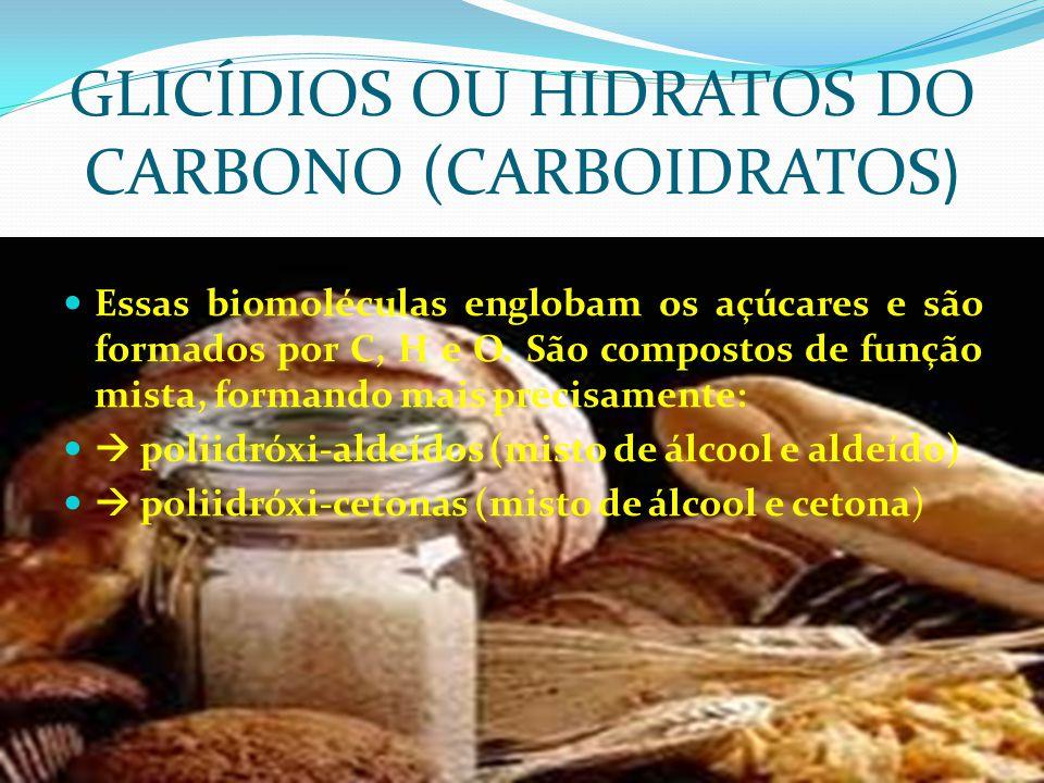 GLICÍDIOS OU HIDRATOS DO CARBONO (CARBOIDRATOS)  Essas biomoléculas englobam os açúcares e são formados por C, H e O. São compostos de função mista,