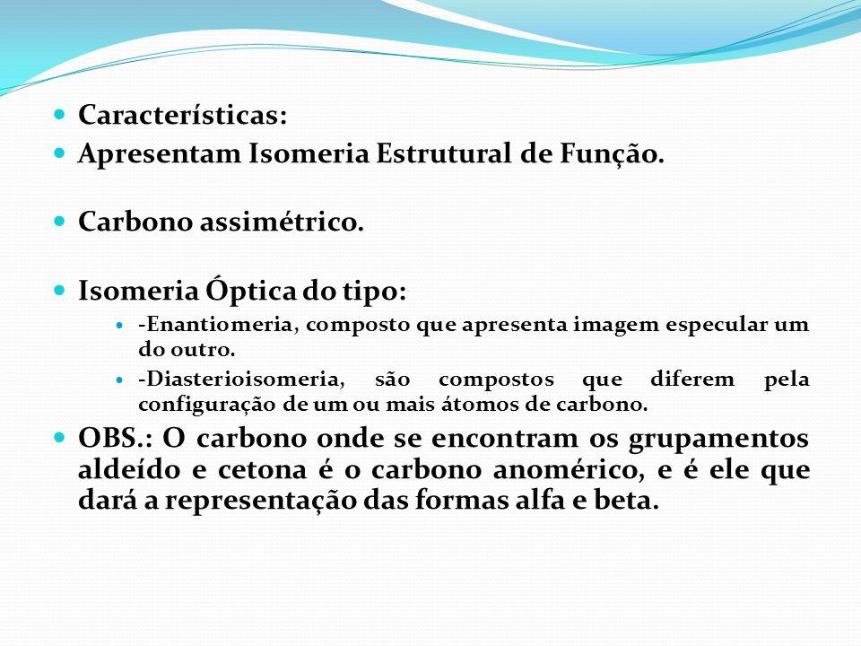  Características:  Apresentam Isomeria Estrutural de Função.  Carbono assimétrico.  Isomeria Óptica do tipo:  -Enantiomeria, composto que apresen