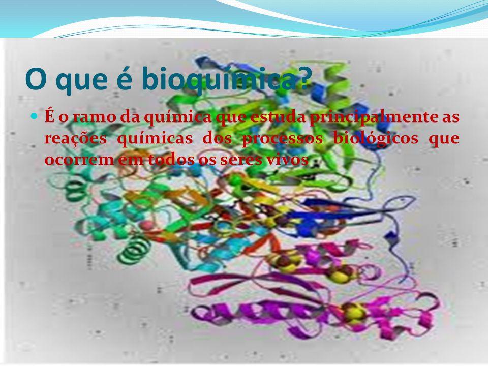 O que é bioquímica?  É o ramo da química que estuda principalmente as reações químicas dos processos biológicos que ocorrem em todos os seres vivos