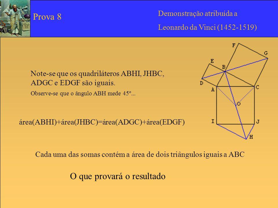 Note-se que os quadriláteros ABHI, JHBC, ADGC e EDGF são iguais. Observe-se que o ângulo ABH mede 45º... área(ABHI)+área(JHBC)=área(ADGC)+área(EDGF) C