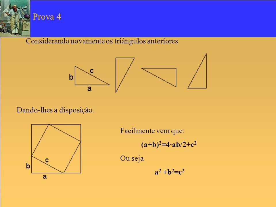 Considerando novamente os triângulos anteriores Dando-lhes a disposição. Facilmente vem que: (a+b) 2 =4·ab/2+c 2 Ou seja a 2 +b 2 =c 2 Prova 4